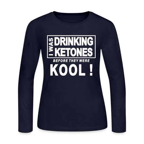 I was drinking ketones before they were kool - Women's Long Sleeve Jersey T-Shirt