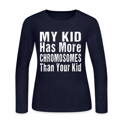 My Kid Has More Chromosomes Thank Your Kid - Women's Long Sleeve Jersey T-Shirt