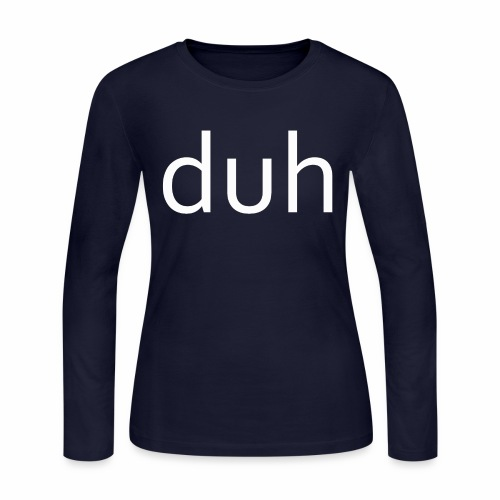 White Duh - Women's Long Sleeve Jersey T-Shirt