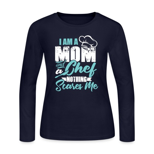 I'm a Chef and a Mom Nothing Scares Me Funny Chef - Women's Long Sleeve Jersey T-Shirt