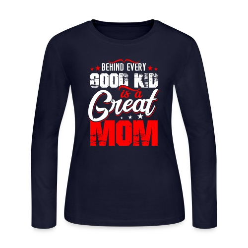 Behind Every Good Kid Is A Great Mom, Thanks Mom - Women's Long Sleeve Jersey T-Shirt