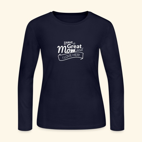 I HAVE A GREAT MOM AND I LOVE HER TEE - Women's Long Sleeve Jersey T-Shirt