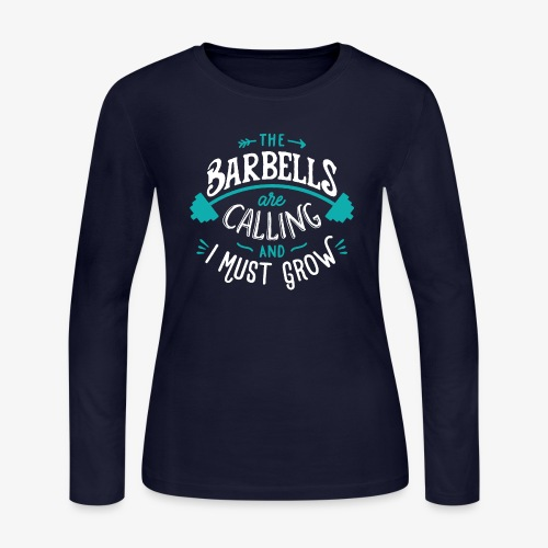 The Barbells Are Calling And I Must Grow - Women's Long Sleeve Jersey T-Shirt