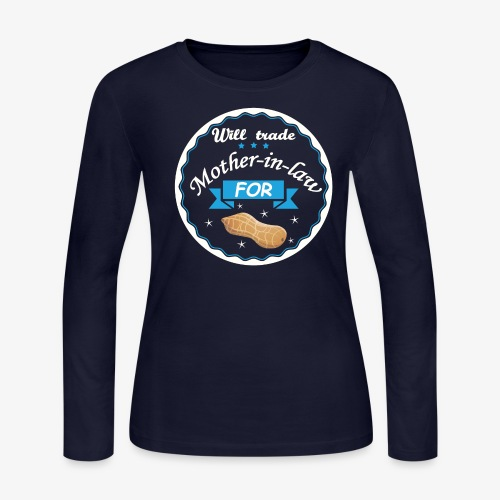 Trade Mother in law for peanut ! - Women's Long Sleeve Jersey T-Shirt