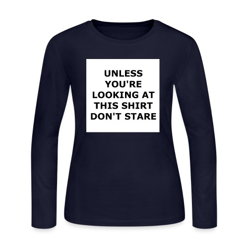 UNLESS YOU'RE LOOKING AT THIS SHIRT, DON'T STARE. - Women's Long Sleeve Jersey T-Shirt