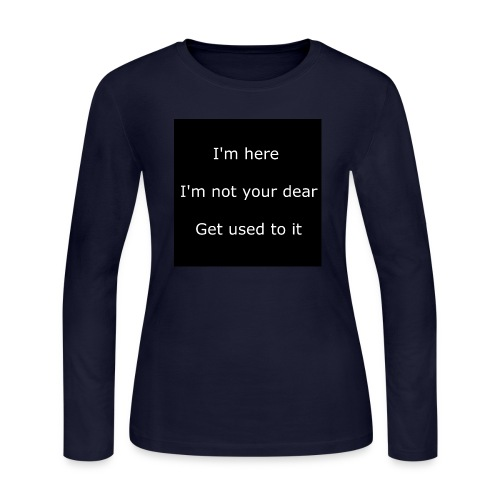 I'M HERE, I'M NOT YOUR DEAR, GET USED TO IT. - Women's Long Sleeve Jersey T-Shirt