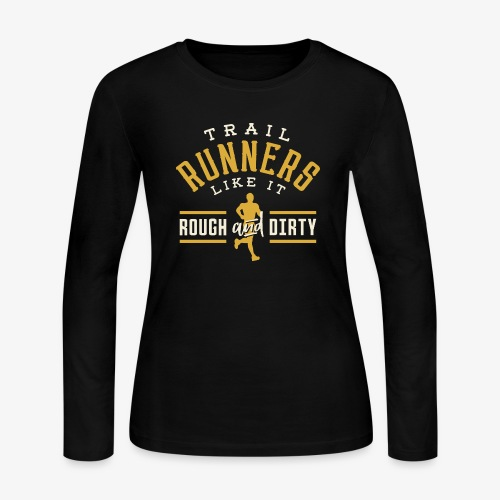 Trail Runners Like It Rough & Dirty - Women's Long Sleeve Jersey T-Shirt