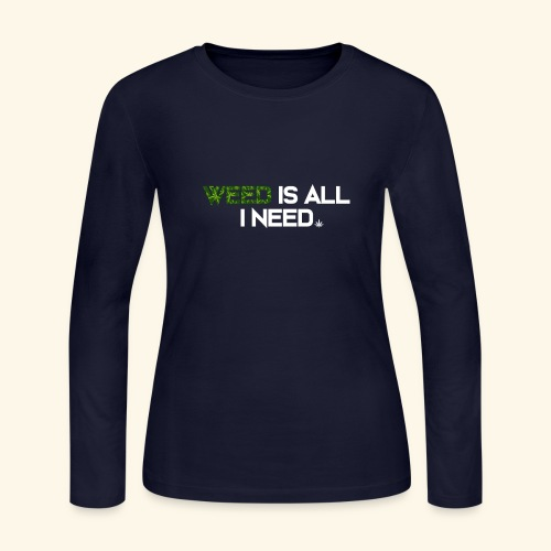 WEED IS ALL I NEED - T-SHIRT - HOODIE - CANNABIS - Women's Long Sleeve Jersey T-Shirt