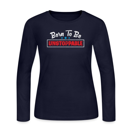 Born To Be Unstoppable - Women's Long Sleeve Jersey T-Shirt