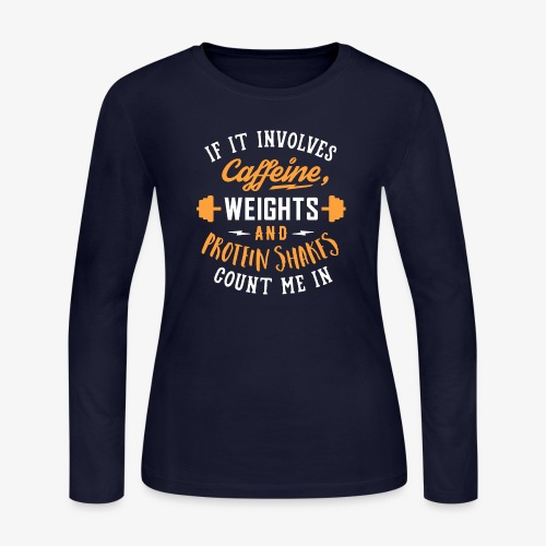 Caffeine, Weights And Protein Shakes - Women's Long Sleeve Jersey T-Shirt