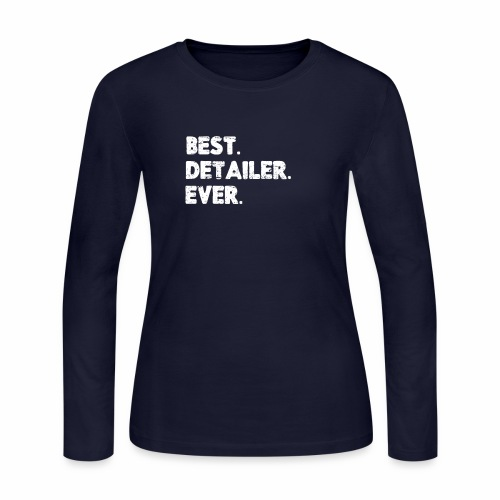 AUTO DETAILER SHIRT | BEST DETAILER EVER - Women's Long Sleeve Jersey T-Shirt