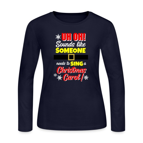 Uh Oh! Looks Like Someone Needs to Sing - Women's Long Sleeve Jersey T-Shirt