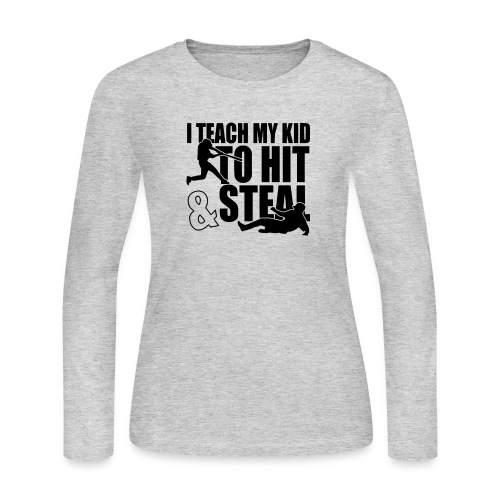 I Teach My Kid to Hit and Steal Baseball - Women's Long Sleeve Jersey T-Shirt