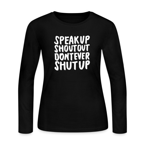 Speak Up Shout Out Dont Ever Shut Up - Women's Long Sleeve Jersey T-Shirt