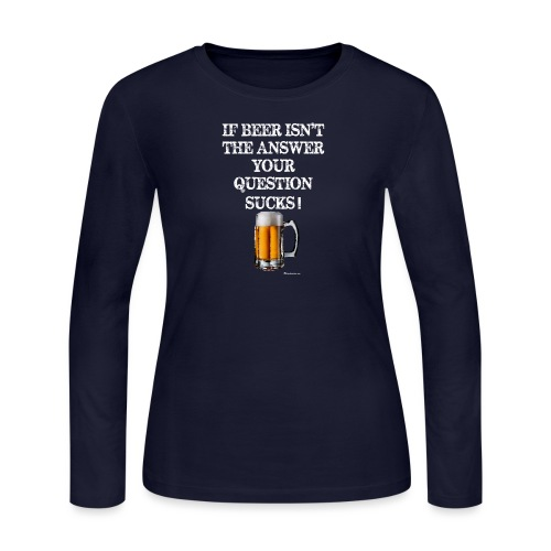If Beer Isn't The Answer Your Question Sucks! Wome - Women's Long Sleeve Jersey T-Shirt