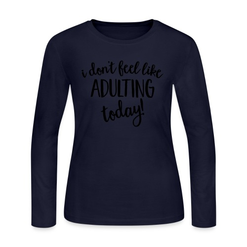 I don't feel like ADULTING today! - Women's Long Sleeve Jersey T-Shirt