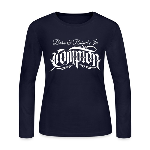 born and raised in Compton - Women's Long Sleeve Jersey T-Shirt