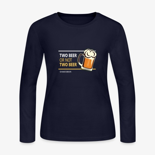 Two beer or not tWo beer - Women's Long Sleeve T-Shirt