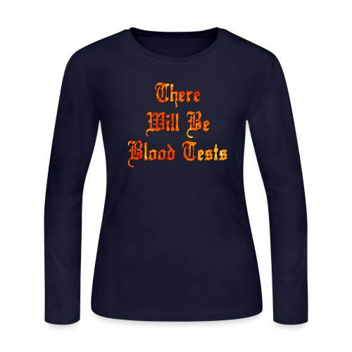 There Will Be Blood Tests - Women's Long Sleeve Jersey T-Shirt