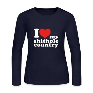 I love my shithole country - We are proud! - Women's Long Sleeve Jersey T-Shirt