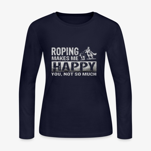 Roping Makes Me Happy Tees - Women's Long Sleeve Jersey T-Shirt