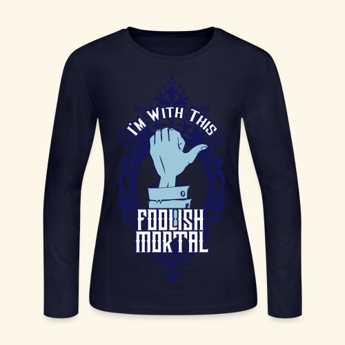 I'm With This Foolish Mortal - Women's Long Sleeve Jersey T-Shirt