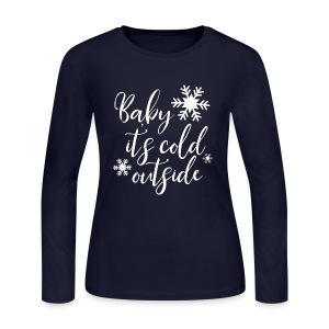 Baby it's Cold Outside Tee - Women's Long Sleeve Jersey T-Shirt