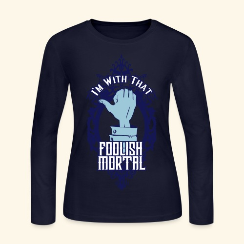 I'm With That Foolish Mortal - Women's Long Sleeve Jersey T-Shirt