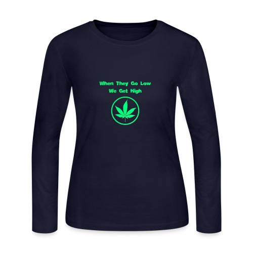 When they go low we get high - Women's Long Sleeve Jersey T-Shirt