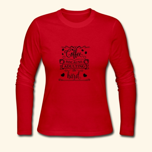 Coffee Because Adulting is Hard - Women's Long Sleeve Jersey T-Shirt