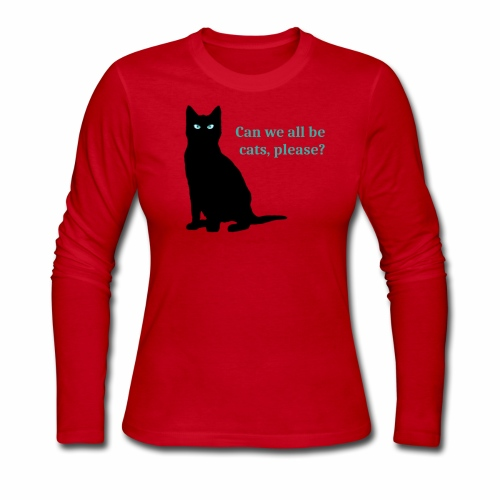 Can we all be cats, please? - Women's Long Sleeve Jersey T-Shirt