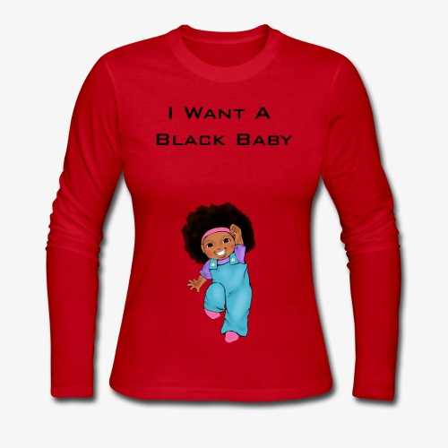 Want Black Baby - Women's Long Sleeve Jersey T-Shirt