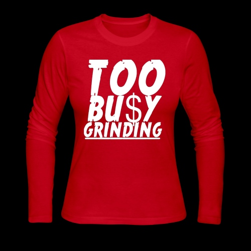 TOO BUSY GRINDING - Women's Long Sleeve Jersey T-Shirt