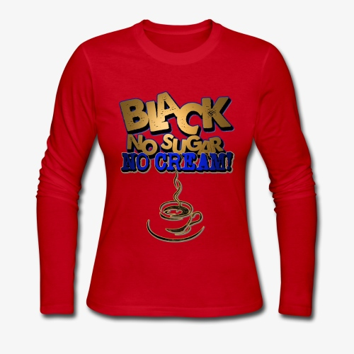 Black no Sugar no Cream - Women's Long Sleeve Jersey T-Shirt