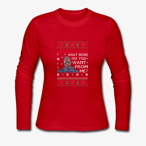 What More Do You Want From Me UglyChristmasSweater - Women's Long Sleeve Jersey T-Shirt