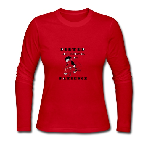 Months of Dieting lost 15 pounds off my patience - Women's Long Sleeve Jersey T-Shirt