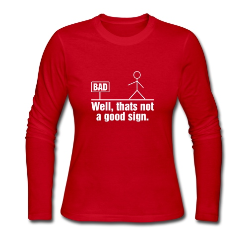 NOT A GOOD SIGN HILARIOUS FUNNY CARTOON STICKMAN - Women's Long Sleeve Jersey T-Shirt