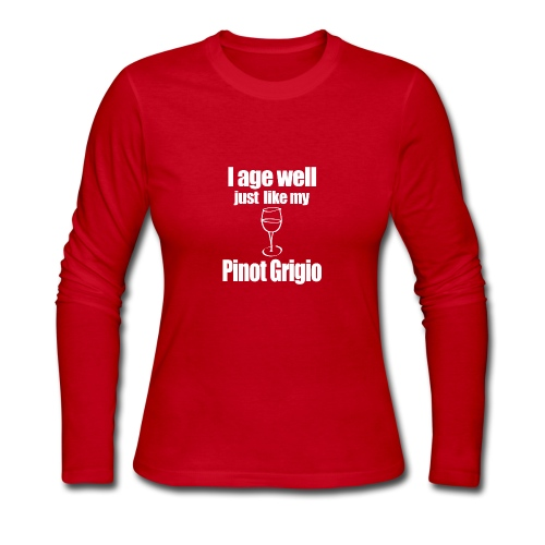 I Age Well Just Like My Pinot Grigio - Women's Long Sleeve Jersey T-Shirt