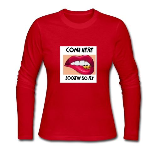 Coma Here Lookin So Fly - Women's Long Sleeve Jersey T-Shirt