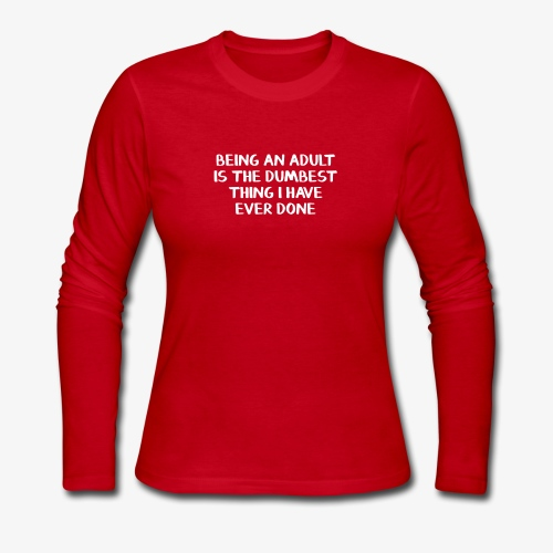 Being an adult is the dumbest thing I have ever do - Women's Long Sleeve Jersey T-Shirt