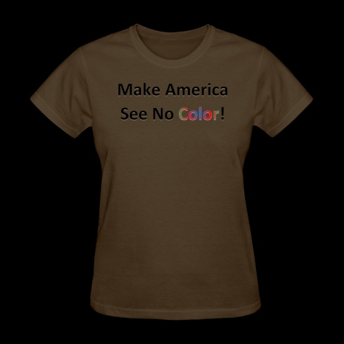 Make America See No Color! - Women's T-Shirt