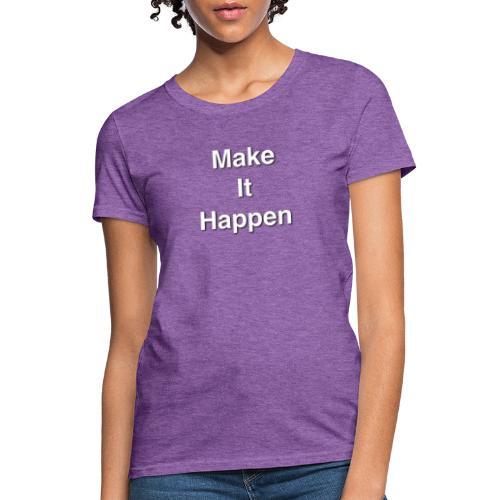 Make It Happen - Women's T-Shirt