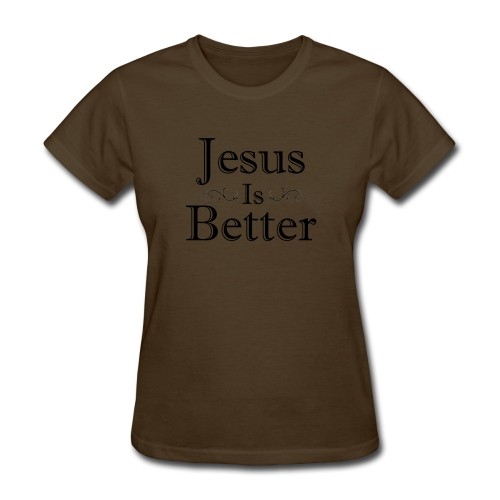Jesus Is Better Scrollwork (Womens) - Women's T-Shirt