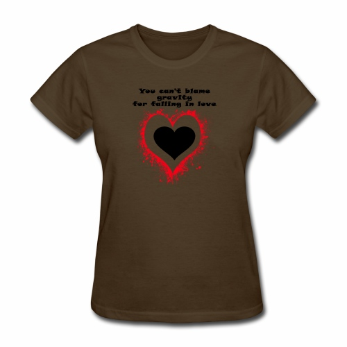 YOU CAN'T BLAME GRAVITY FOR FALLING IN LOVE - Women's T-Shirt