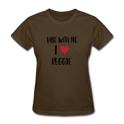 Vibe With Me I Love Reggae - Women's T-Shirt