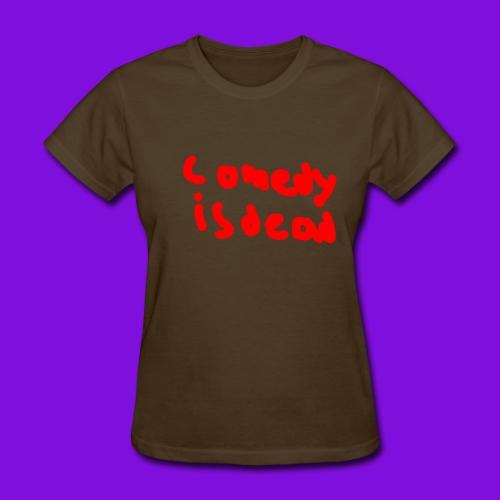 Comedy Is Dead - Women's T-Shirt