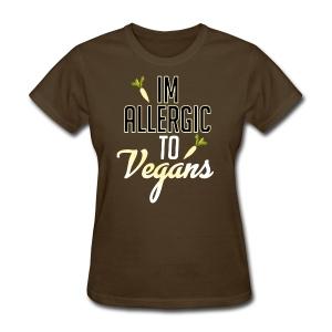 I'm allergic to vegans - Women's T-Shirt