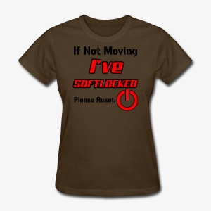 If Not Moving Ive Softlocked - Women's T-Shirt