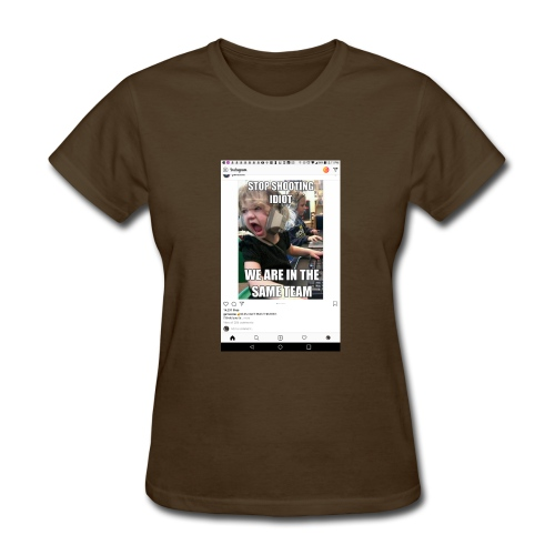 Stop shooting idiot we are in the same team - Women's T-Shirt