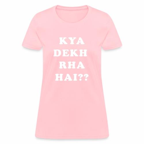 Kya Dekh Raha Hai - Women's T-Shirt